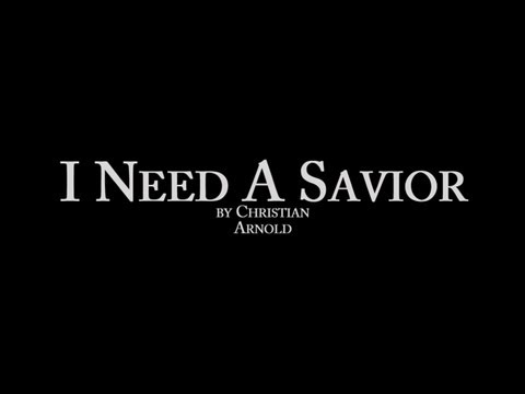I Need A Savior - By Christian Arnold