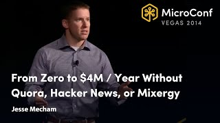 From Zero to $4M / Year Without Quora, Hacker News, or Mixergy – Jesse Mecham – MicroConf 2014