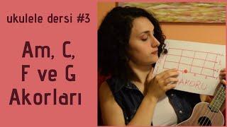 Ukulele Dersi #3 - Am, C, F Ve G Akorları