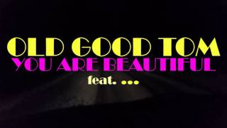 Video Old Good Tom - You Are Beautiful feat. IVY