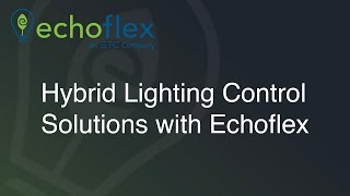 Hybrid Lighting Control Solutions with Echoflex