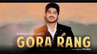 GORA RANG   Gurnam Bhullar Djpunjab top 20 song 2018 this week