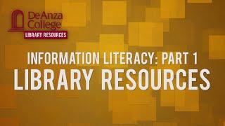 Information Literacy: Part 1 - Library Resources   De Anza College