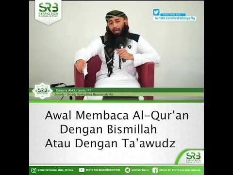 Awal Membaca Al - Qur'an Dengan Bismillah atau Dengan Baca Ta'wudz?  Ustadz Dr Syafiq