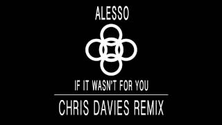 Alesso - If It Wasn't For You (Chris Davies Remix)