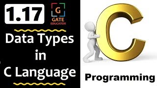 1.17 - Datatypes in C language  | GATE Lectures | C Programming Tutorial | GATE Educator | HINDI