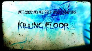 Introducing my self while i try and play killing floor 2 survival online ( a bit nervous)  enjoy