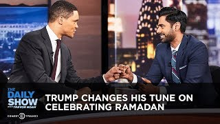 Trump Changes His Tune on Celebrating Ramadan | The Daily Show