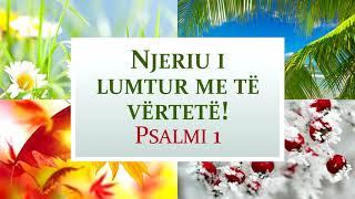 Njeriu i lumtur me të vërtetë! Psalmi 1