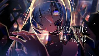 【Nightcore】Taska Black In The End