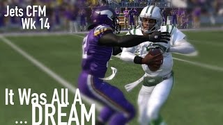 Jets CFM Wk 14 | It Was All A Dream | Vs Vikings w/ Madden 16 Rosters | M15 Gameplay