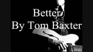Tom Baxter  Better