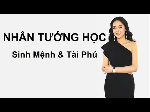NHÂN TƯỚNG HỌC - Sinh Mệnh & Tài Phú - Ms. Ngô Thục Trinh