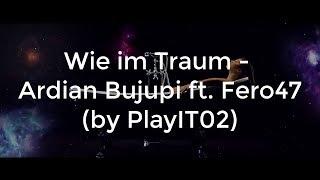 Wie Im Traum   Ardian Bujupi Ft. Fero47 (lyrics)