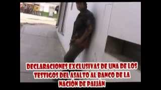 preview picture of video 'PAIJÁN CANAL 7: ASALTO AL BANCO NACION. DECLARACIONES DE TESTIGOS mpg'