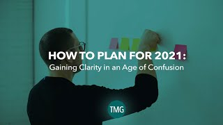 How to Plan for 2021: Gaining Clarity in an Age of Confusion