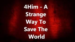 4Him - A Strange Way To Save The World