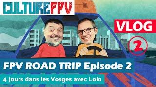 FPV Road Trip 2 - Les Vosges avec Lolo