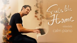 Feels Like Home [relaxing piano music - mind, focus, chill, calming, anxiety, stress relief music]