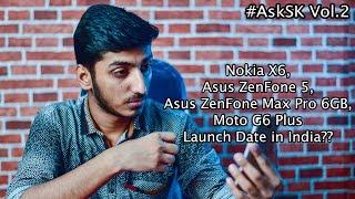 Moto G6 Plus, Nokia X6, Zenfone 5, ZenFone Max Pro 6GB Launch Date in India - #AskSK Vol.2