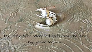 How To Make A DIY Triple Wire Wrapped Gemstone Ring By Denise Mathew
