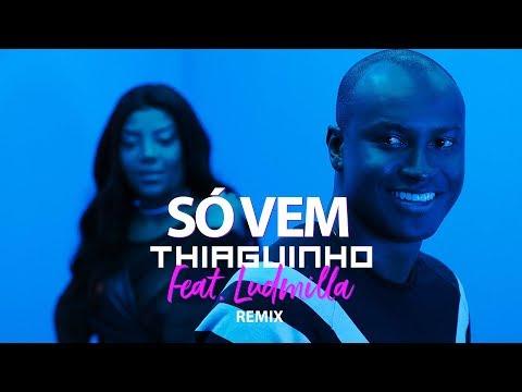 Thiaguinho - Só Vem part. Ludmilla (Remix)