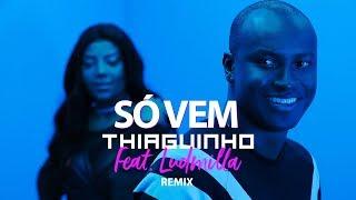 Thiaguinho - Só Vem part. Ludmilla (Remix) [Clipe Oficial]