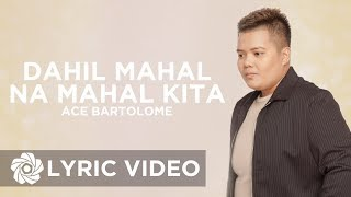 Ace Bartolome - Dahil Mahal Na Mahal Kita (Lyrics)