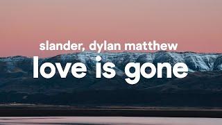 SLANDER   Love Is Gone (Lyrics) Feat. Dylan Matthew