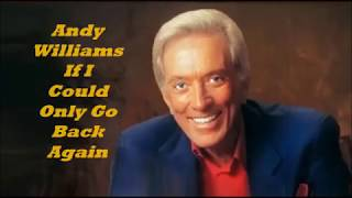Andy Williams.......If I Could Only Go Back Again.