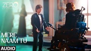 ZERO: Mere Naam Tu Full Song   Shah Rukh Khan, Anushka Sharma, Katrina Kaif   T-Series