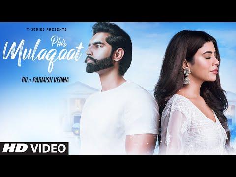 phir mulaqaat video song rii featuring parmish verma ku