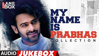 My Name Is Prabhas Audio Songs Jukebox | Best Collection of Prabhas | Latest Telugu Hit Songs