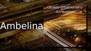 Ambelion: Ambelina {Quasi-Stationary, Track 05)