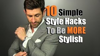 10 Style Hacks To Be MORE Stylish | Ten Dirty Little Style Tricks To Improve YOUR Style
