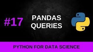 Python Data Science Tutorial #17 - Pandas Queries