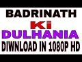 Badrinath Ki Dulhania Full Movie Download HD | How to Download Badrinath Ki Dulhania Full Movie HD