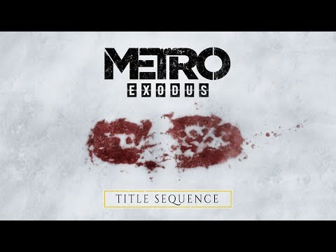 Metro Exodus - Title Sequence (Official 4K) thumbnail