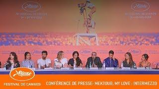 MEKTOUB MY LOVE INTERMEZZO   Conference De Presse   Cannes 2019   VF
