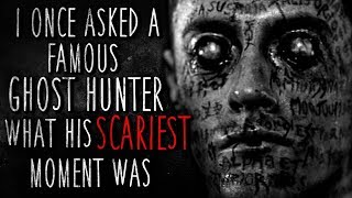 """""""I asked a Famous Ghost Hunter what his SCARIEST Moment Was"""""""