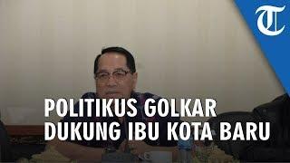 Politikus Golkar Dukung Keputusan Jokowi Pindahkan Ibu Kota Ke Kalimantan Meski Pakai Dana Swasta