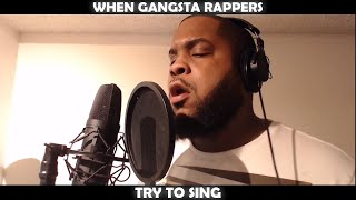 WHEN GANGSTA RAPPERS TRY TO SING