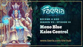 Faeria - Become A God - S07EP03 - Mono Blue Kaios Control
