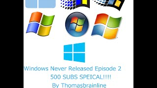 Windows Never Released Episode 2 500 SUBS!!!!