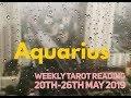 Aquarius Weekly Tarot Reading 20th-26th May 2019 !!