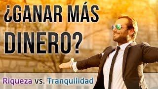 Video: ¿PARA QUÉ Ganar MÁS Dinero? - Riqueza vs. Tranquilidad