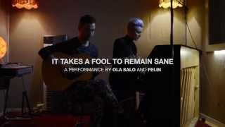 FELIN & Ola Salo - It Takes A Fool To Remain Sane