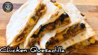 Quesadillas | Mexican recipe chicken Quesadillas | Cheesy chicken quesadilla in spicy tortillas