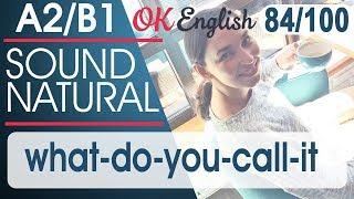 84/100 What-do-you-call-it  - Как это называется 🇺🇸 Sound Natural