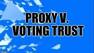 Proxy v. Voting Trust Agreement
